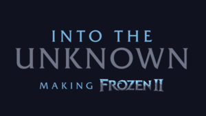 into the unknown - frozen 2 - making of