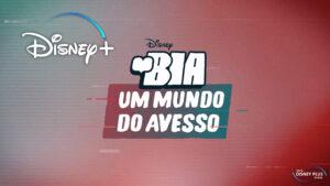 Bia-Um-Mundo-do-Avesso-Disney-Plus
