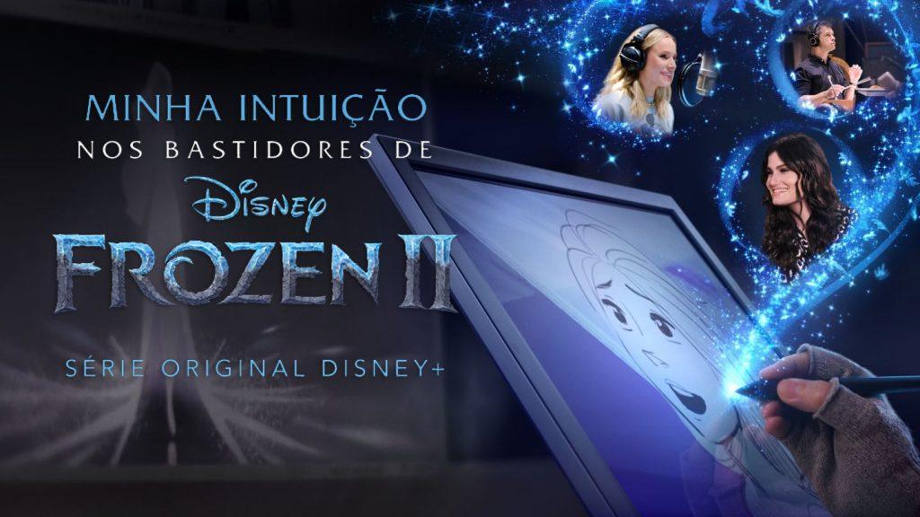 """Minha-Intuicao-Nos-Bastidores-de-Frozen-2-Disney-Plus-capa-1024x576 Veja os Lançamentos da Semana no Disney+, Incluindo """"Lendas"""" (Marvel)"""