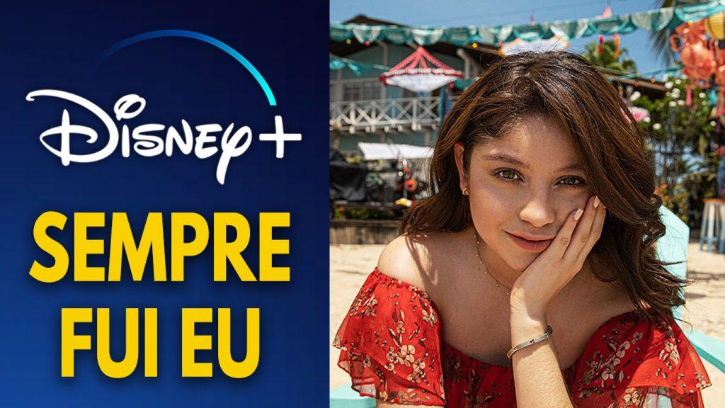 Sempre-Fui-Eu-Disney-Plus-1024x576 Sempre Fui Eu: Nova Série Original Disney+ Produzida na América Latina